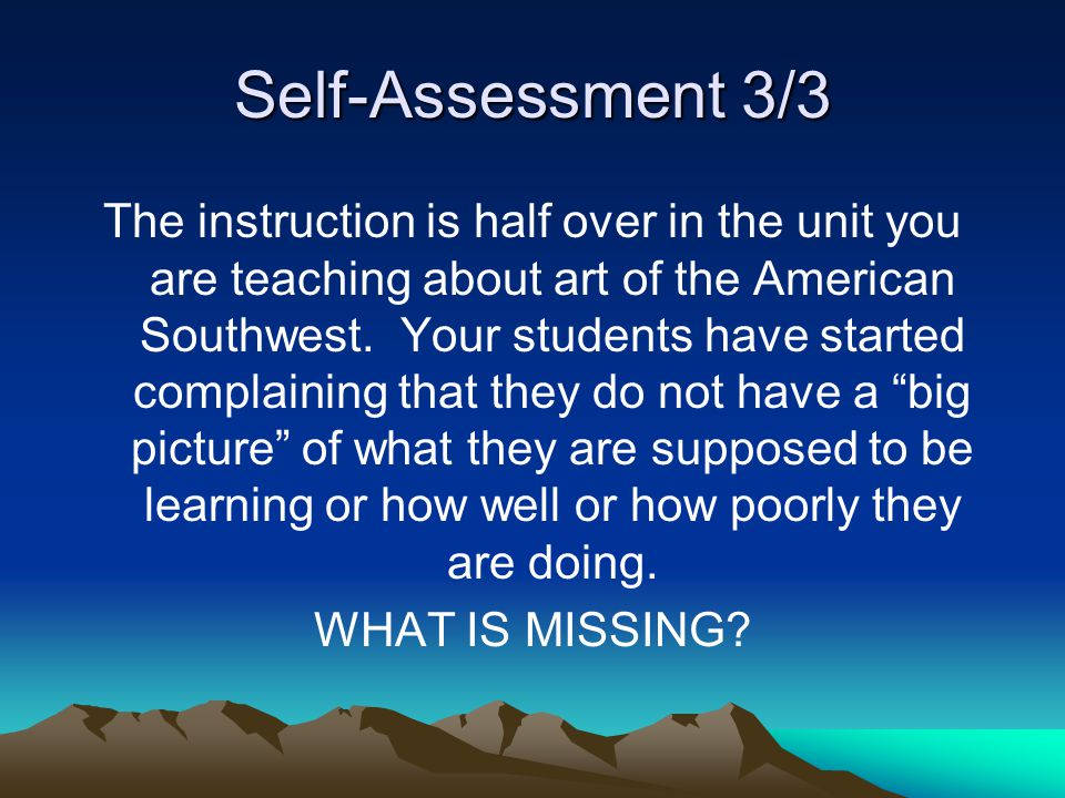 Self-Assessment 3/3 The instruction is half over in the unit you are teaching about art of the American Southwest.