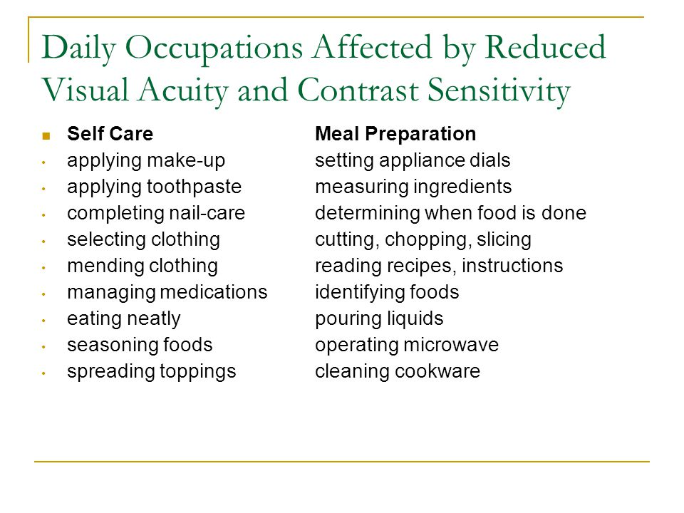 Daily Occupations Affected by Reduced Visual Acuity and Contrast Sensitivity Self CareMeal Preparation applying make-upsetting appliance dials applyin