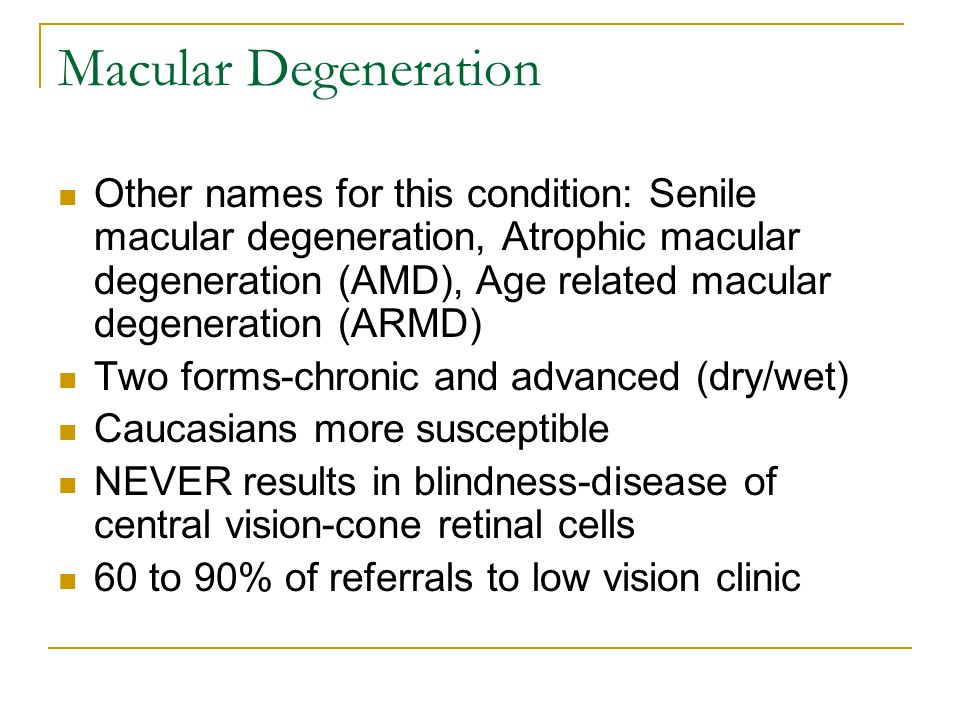 Macular Degeneration Other names for this condition: Senile macular degeneration, Atrophic macular degeneration (AMD), Age related macular degeneratio