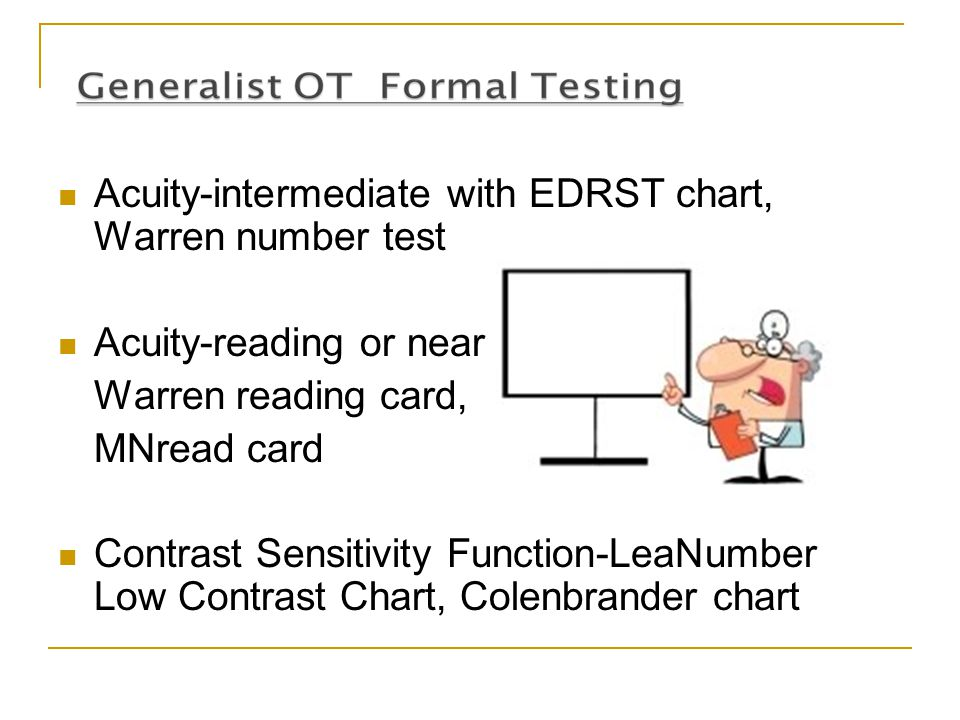 Acuity-intermediate with EDRST chart, Warren number test Acuity-reading or near Warren reading card, MNread card Contrast Sensitivity Function-LeaNumb