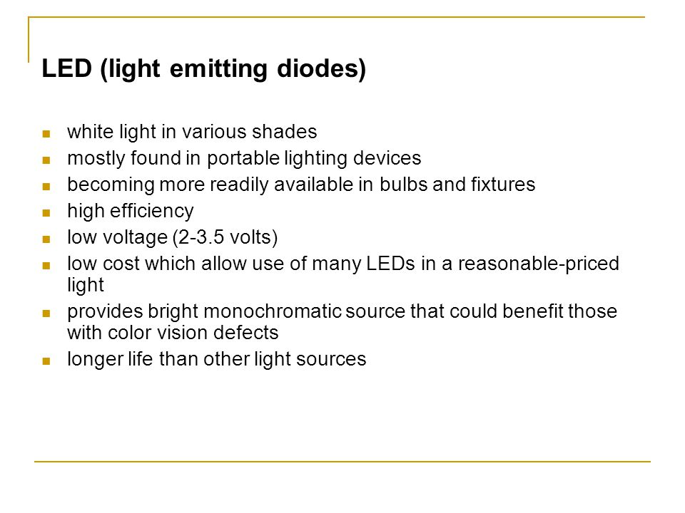 LED (light emitting diodes) white light in various shades mostly found in portable lighting devices becoming more readily available in bulbs and fixtu