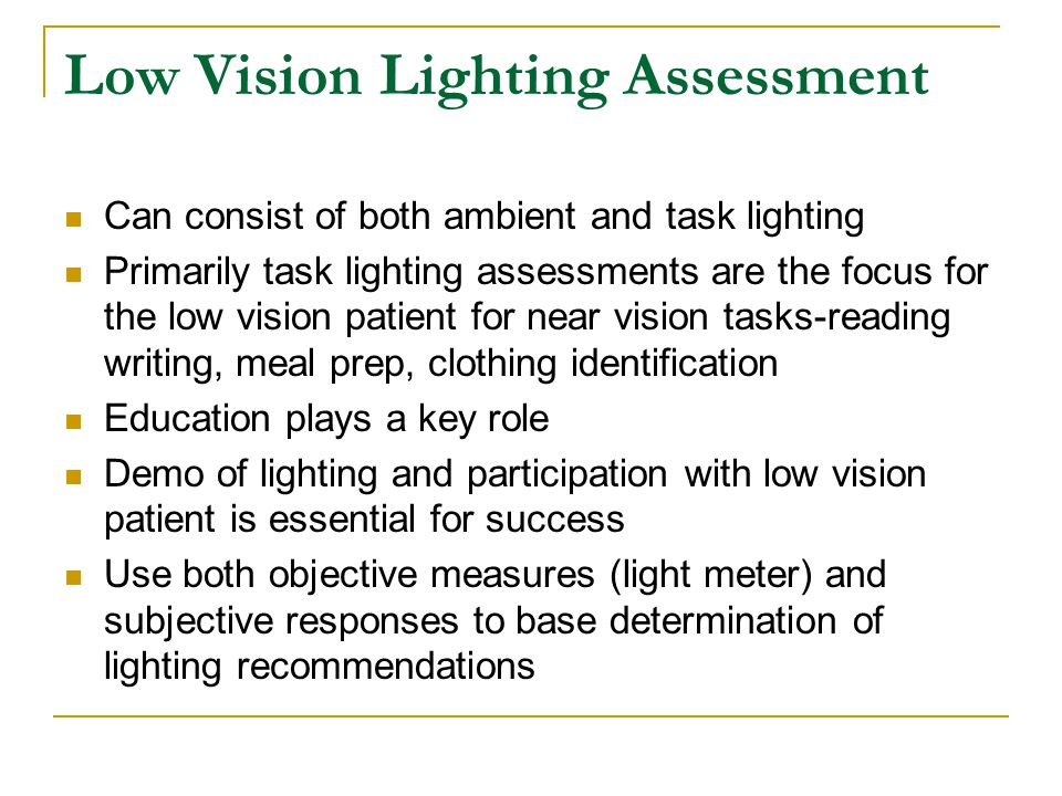 Low Vision Lighting Assessment Can consist of both ambient and task lighting Primarily task lighting assessments are the focus for the low vision pati