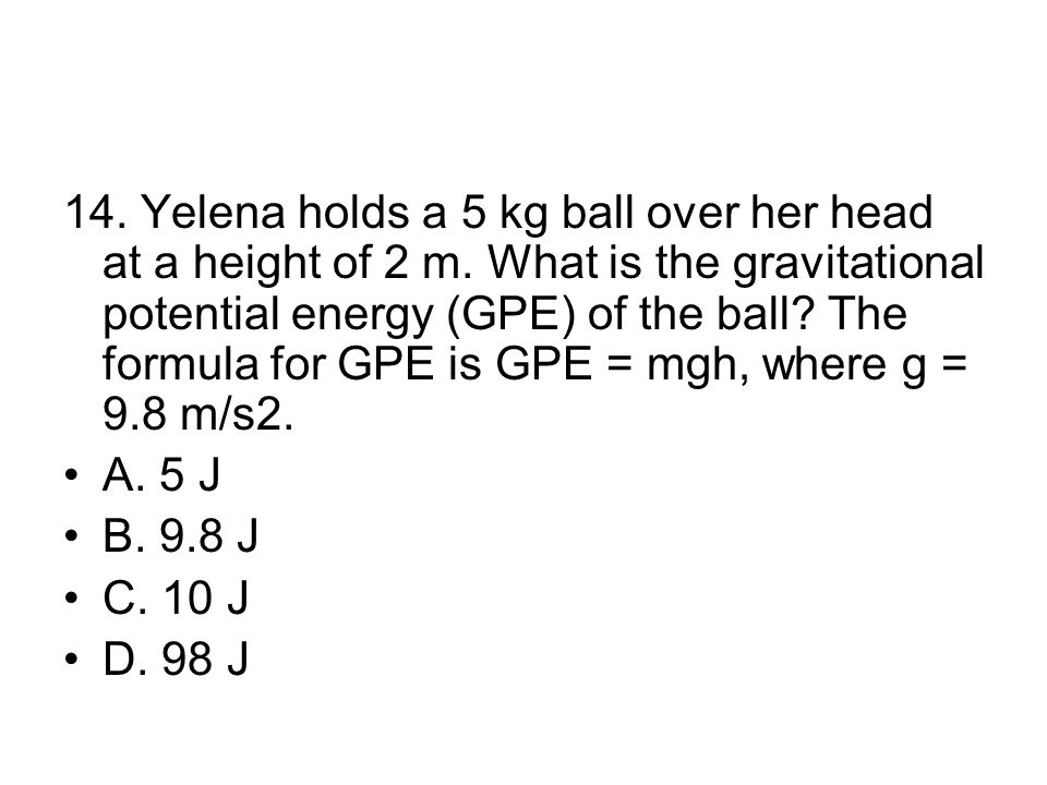 14.Yelena holds a 5 kg ball over her head at a height of 2 m.