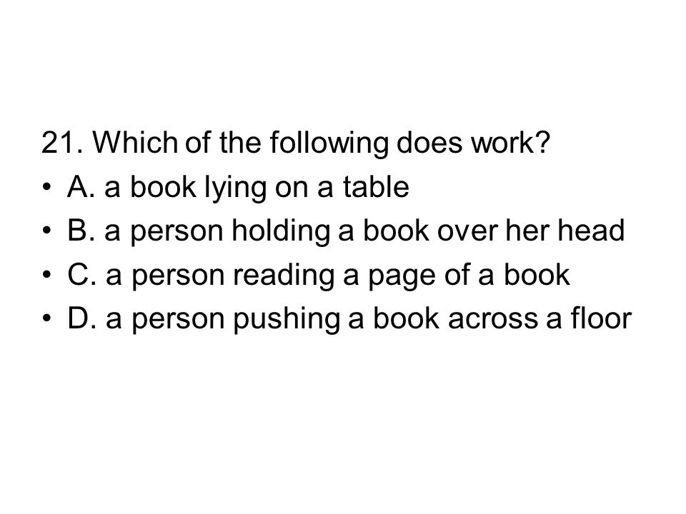 21.Which of the following does work. A. a book lying on a table B.