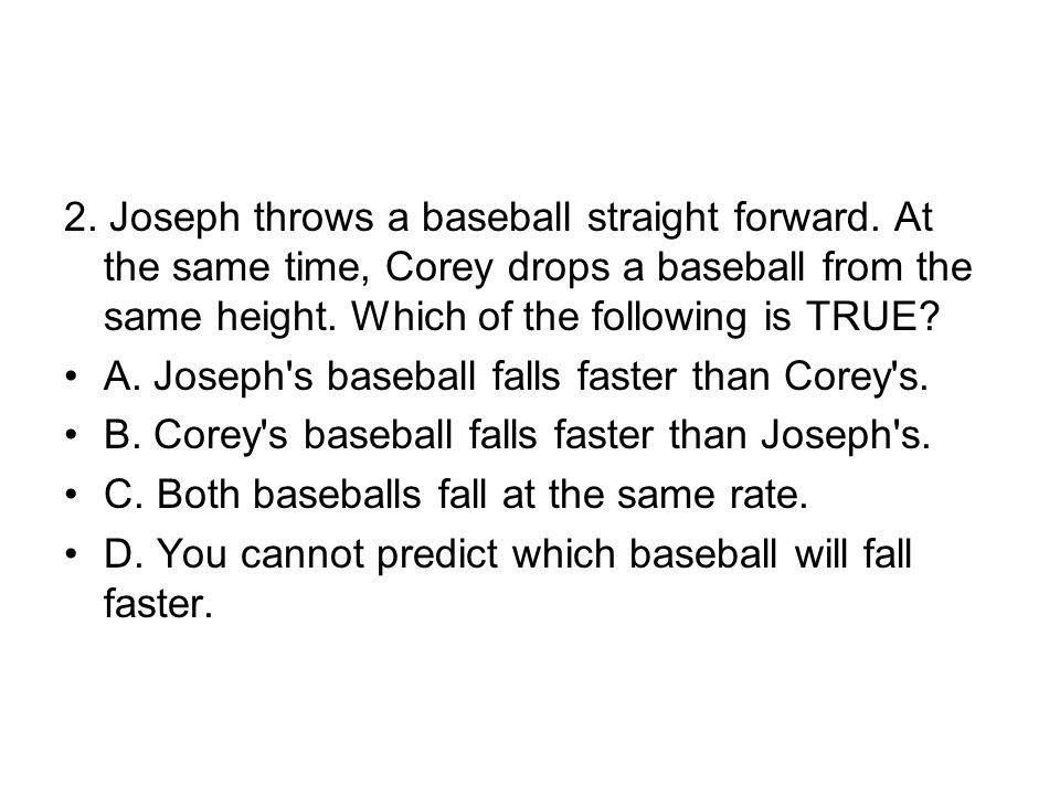 2.Joseph throws a baseball straight forward.