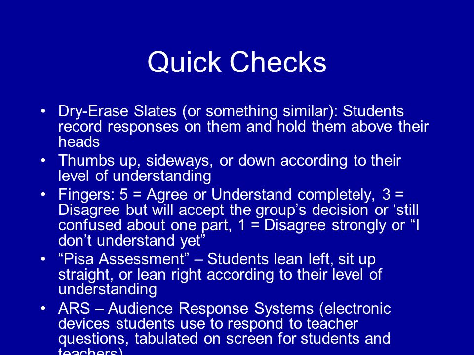 Quick Checks Dry-Erase Slates (or something similar): Students record responses on them and hold them above their heads Thumbs up, sideways, or down a