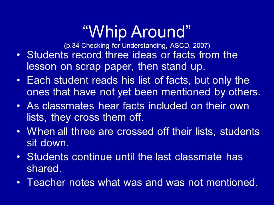 """""""Whip Around"""" (p.34 Checking for Understanding, ASCD, 2007) Students record three ideas or facts from the lesson on scrap paper, then stand up. Each s"""