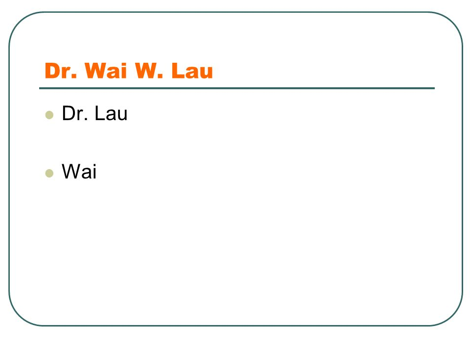 Dr. Wai W. Lau Dr. Lau Wai =