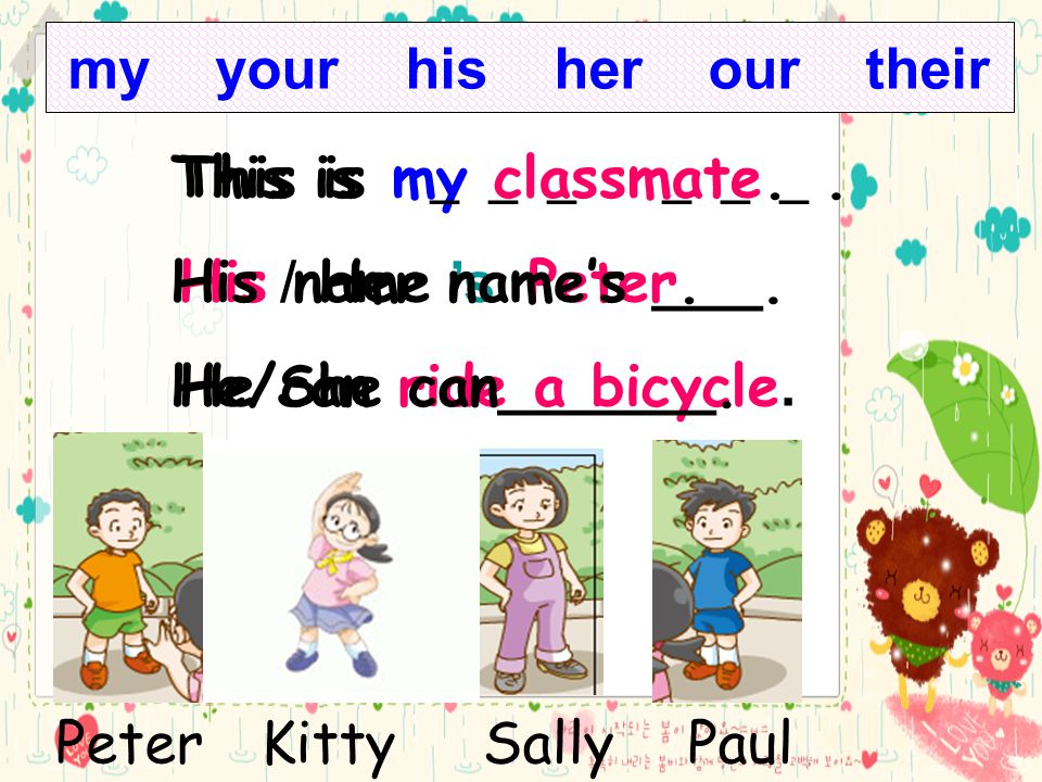 my your his her our their This is my classmate. His name is Peter.