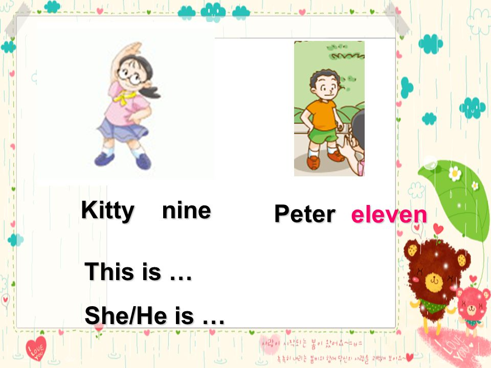Peter Kittynine This is … She/He is … eleven
