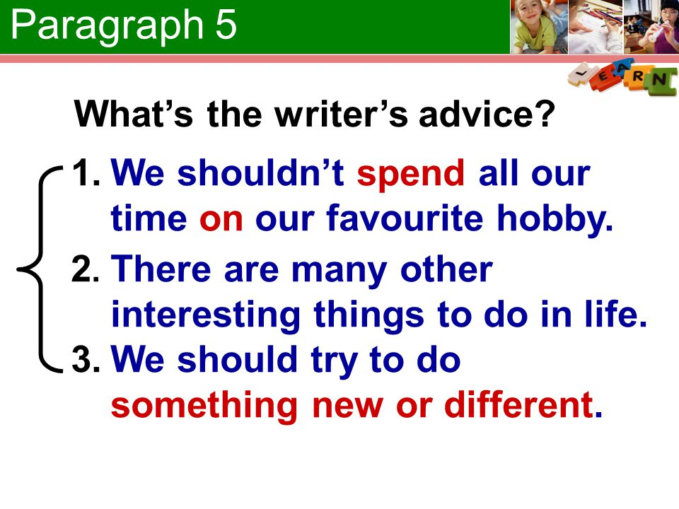 What's the writer's advice. There are many other interesting things to do in life.