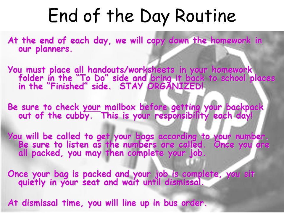 End of the Day Routine At the end of each day, we will copy down the homework in our planners.