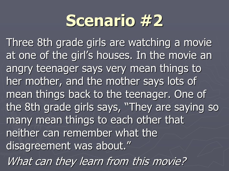 Scenario #2 Three 8th grade girls are watching a movie at one of the girl's houses.