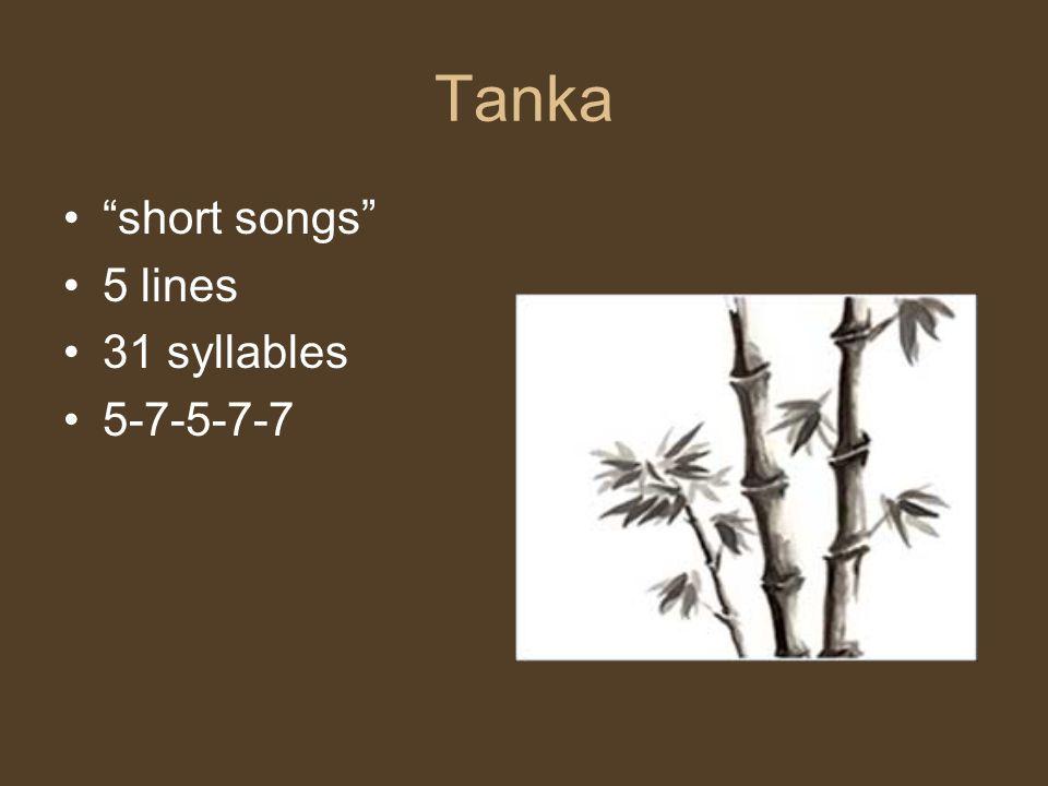 "Tanka ""short songs"" 5 lines 31 syllables 5-7-5-7-7"
