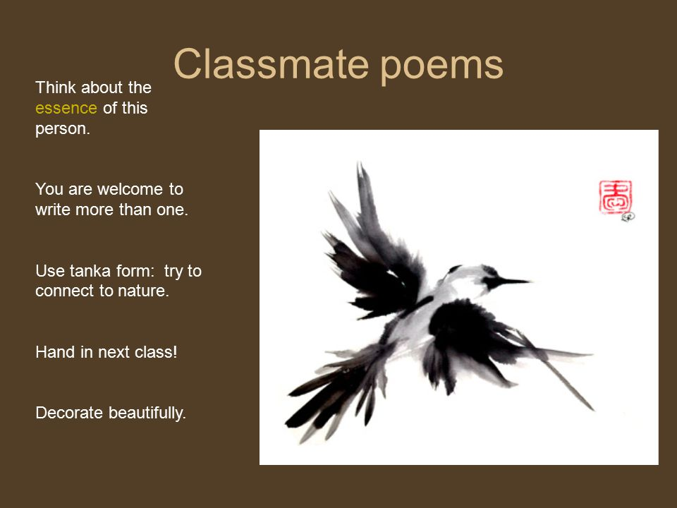 Classmate poems Think about the essence of this person. You are welcome to write more than one. Use tanka form: try to connect to nature. Hand in next