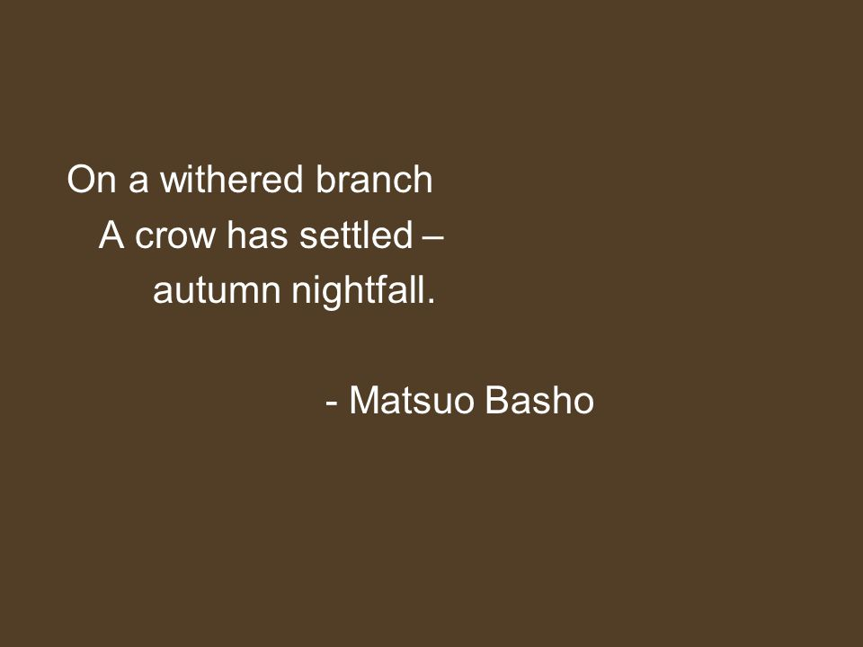 Japanese Poetry Suggestion Symbols Simplicity Goal  means  result Imagination On a withered branch A crow has settled – autumn nightfall.