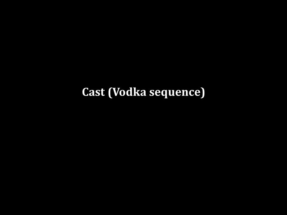 Cast (Vodka sequence)