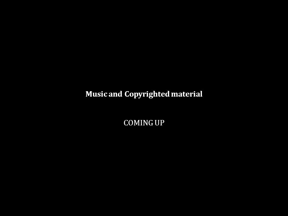 Music and Copyrighted material COMING UP