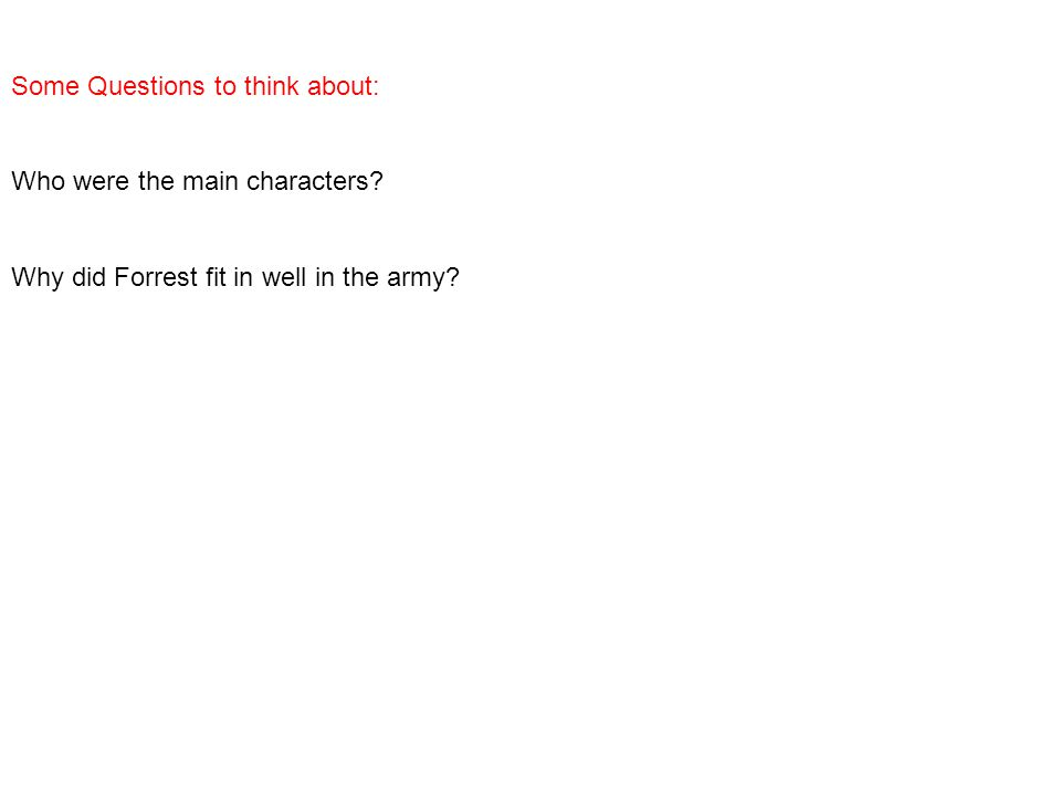 Some Questions to think about: Who were the main characters? Why did Forrest fit in well in the army?
