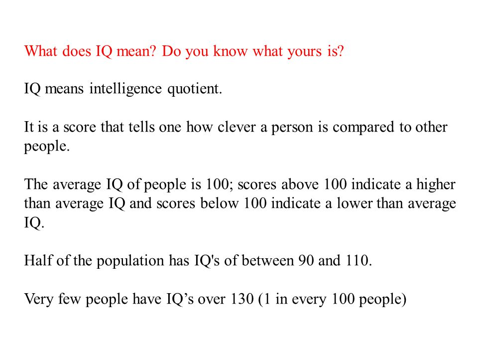 What does IQ mean. Do you know what yours is. IQ means intelligence quotient.