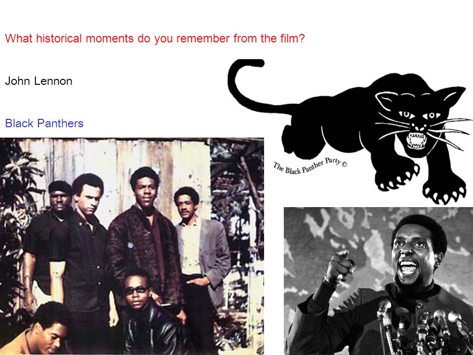 What historical moments do you remember from the film? John Lennon Black Panthers