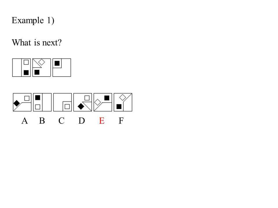Example 1) What is next? A B C D E F Example 2) Which is the right shape?