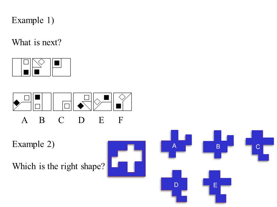 Example 1) What is next A B C D E F Example 2) Which is the right shape