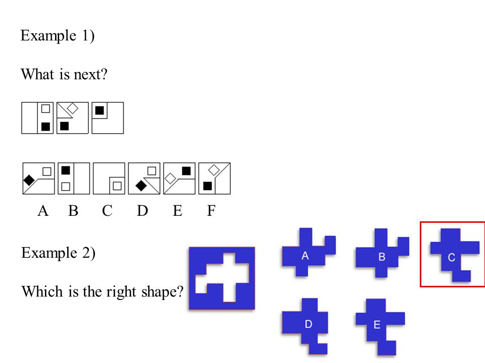 Example 1) What is next.A B C D E F Example 2) Which is the right shape.