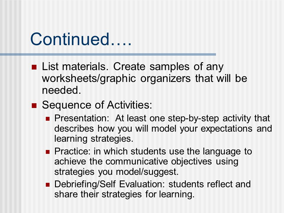 Continued…. List materials. Create samples of any worksheets/graphic organizers that will be needed. Sequence of Activities: Presentation: At least on