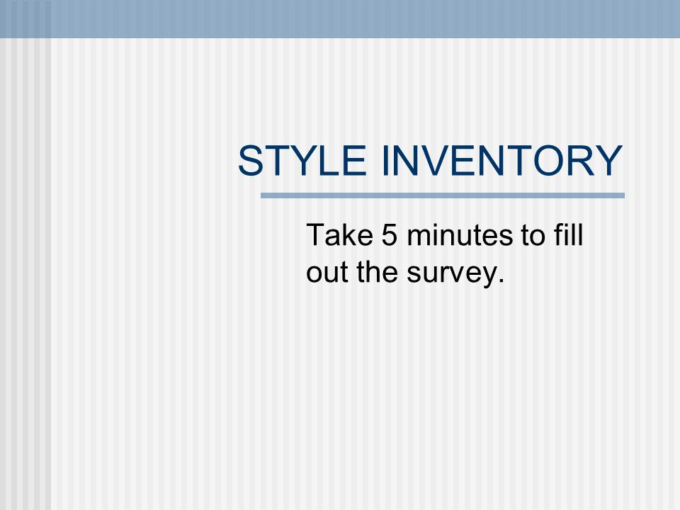 STYLE INVENTORY Take 5 minutes to fill out the survey.