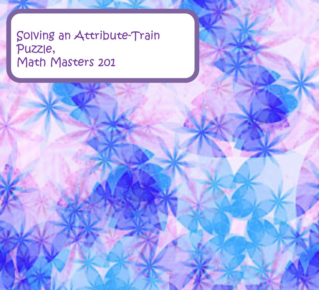 Solving an Attribute-Train Puzzle, Math Masters 201