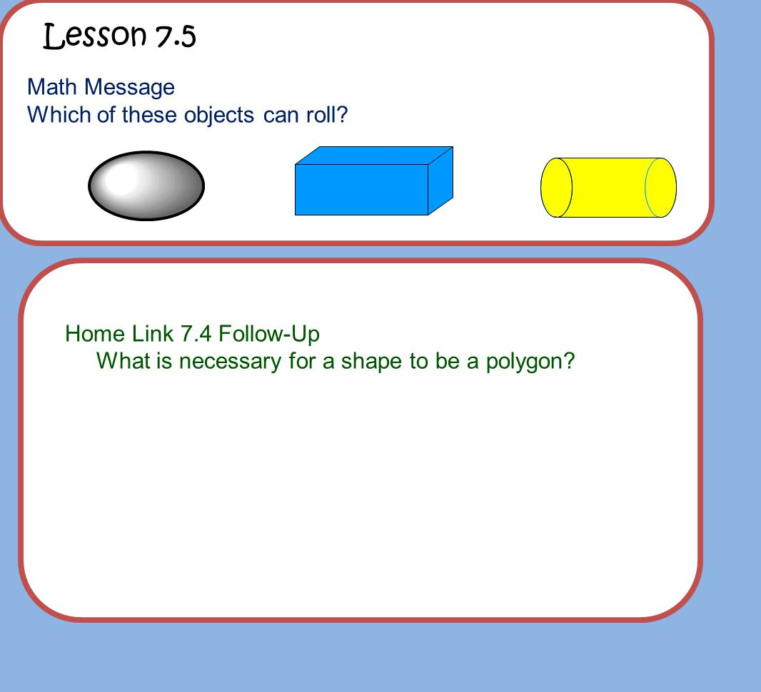 Lesson 7.5 Math Message Which of these objects can roll.