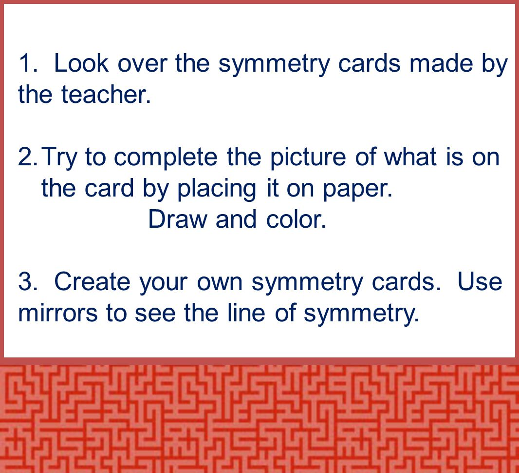 1. Look over the symmetry cards made by the teacher.