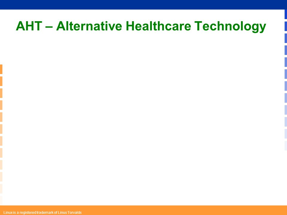 Linux is a registered trademark of Linus Torvalds AHT – Alternative Healthcare Technology