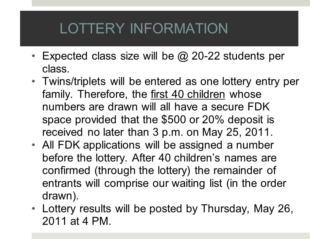 LOTTERY INFORMATION Expected class size will be @ 20-22 students per class.