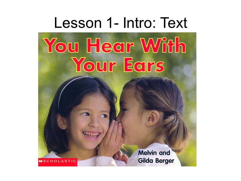 "Ask children for prior knowledge of the subject: E.g. ""What part of the body do we use to hear sounds with?"" Answer: Your ears"