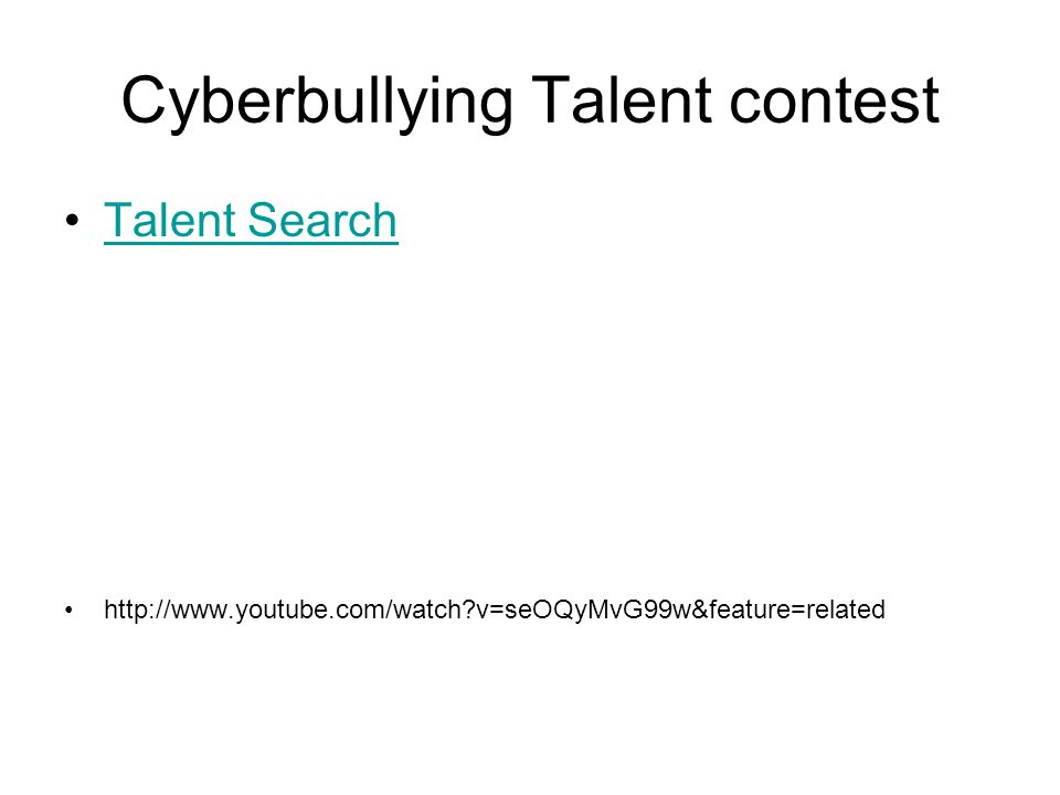 Cyberbullying Talent contest Talent Search http://www.youtube.com/watch?v=seOQyMvG99w&feature=related