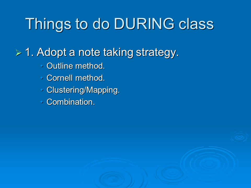  1.Adopt a note taking strategy. Outline method.Outline method.