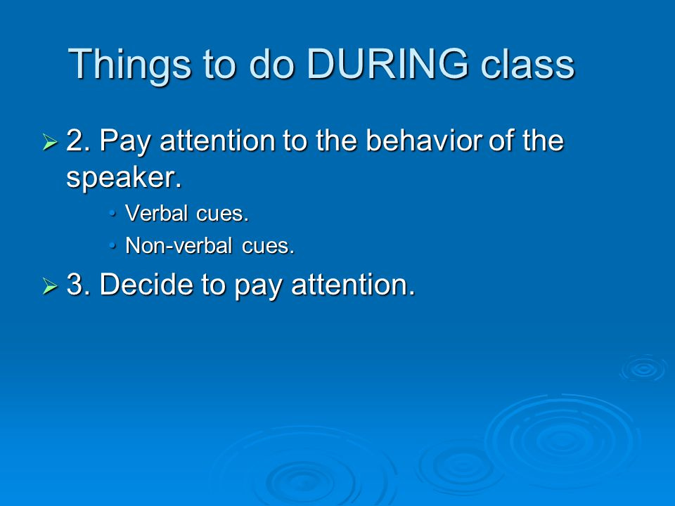  2. Pay attention to the behavior of the speaker. Verbal cues.Verbal cues. Non-verbal cues.Non-verbal cues.  3. Decide to pay attention. Things to d