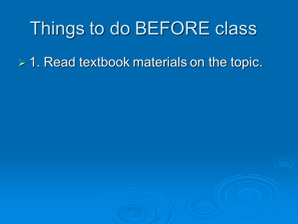  1. Read textbook materials on the topic. Things to do BEFORE class
