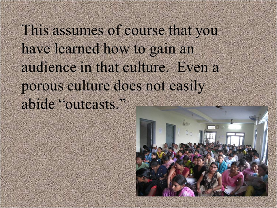 This assumes of course that you have learned how to gain an audience in that culture.