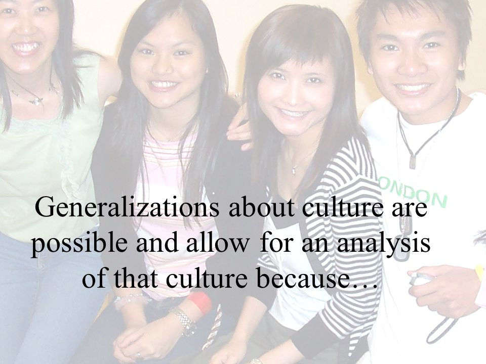 Generalizations about culture are possible and allow for an analysis of that culture because…