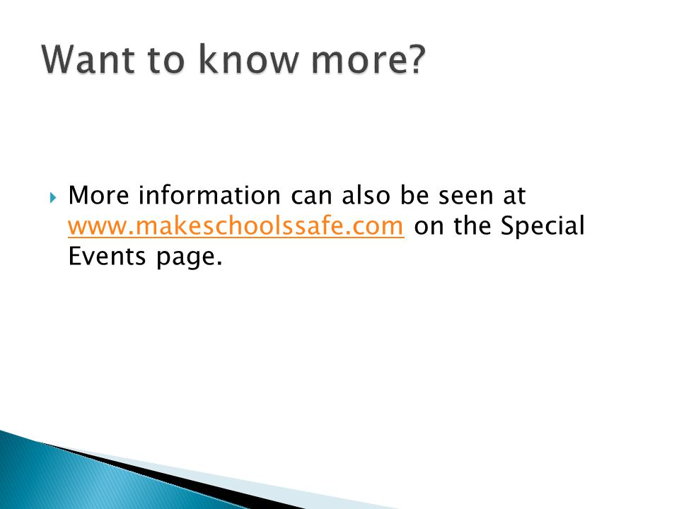  More information can also be seen at www.makeschoolssafe.com on the Special Events page.