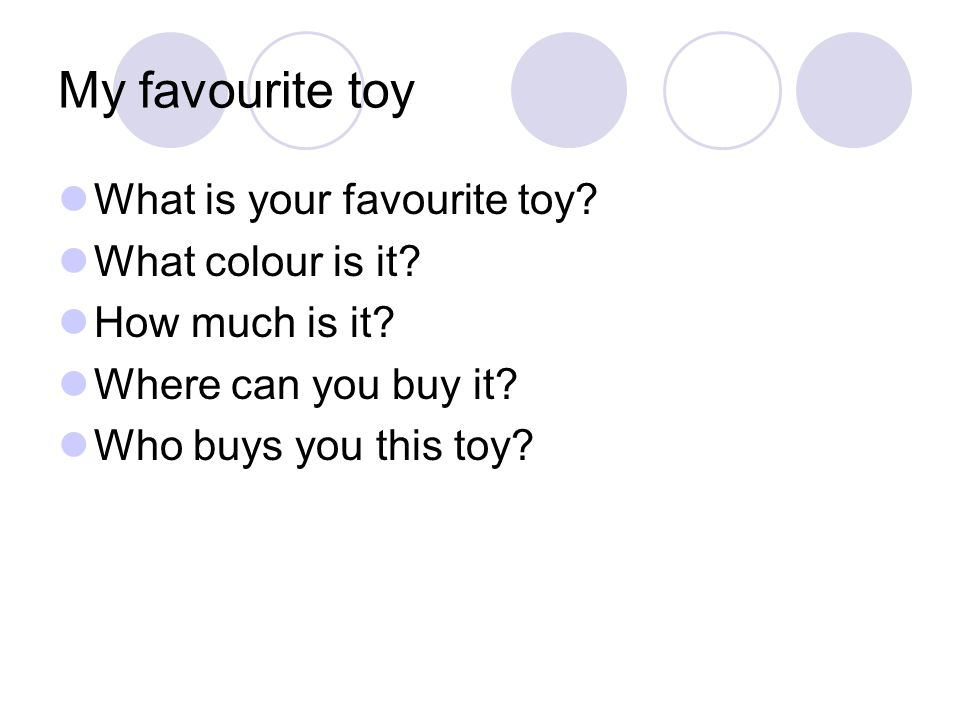 My favourite toy What is your favourite toy. What colour is it.