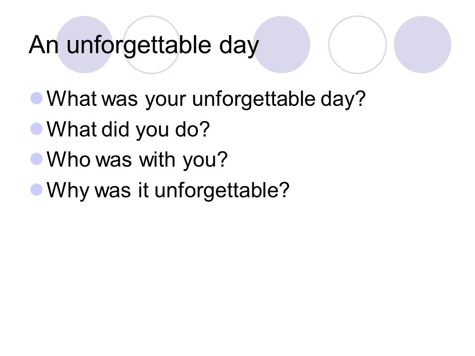 An unforgettable day What was your unforgettable day.