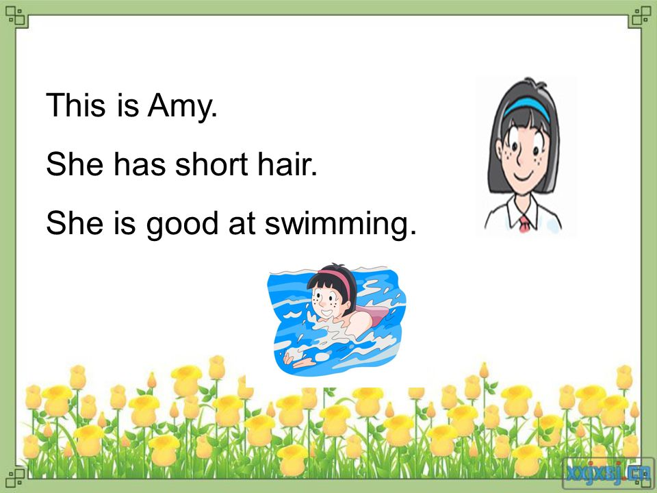 This is Amy. She has short hair. She is good at swimming.