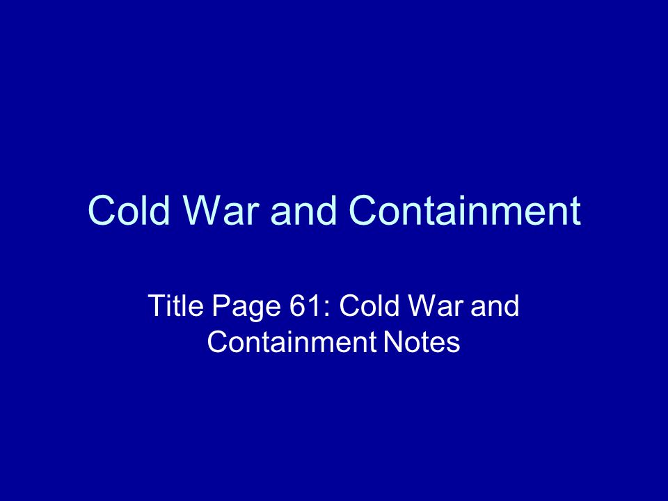Cold War and Containment Title Page 61: Cold War and Containment Notes