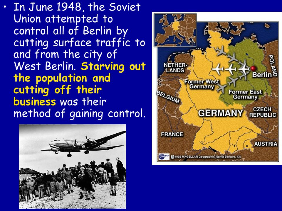 In June 1948, the Soviet Union attempted to control all of Berlin by cutting surface traffic to and from the city of West Berlin. Starving out the pop
