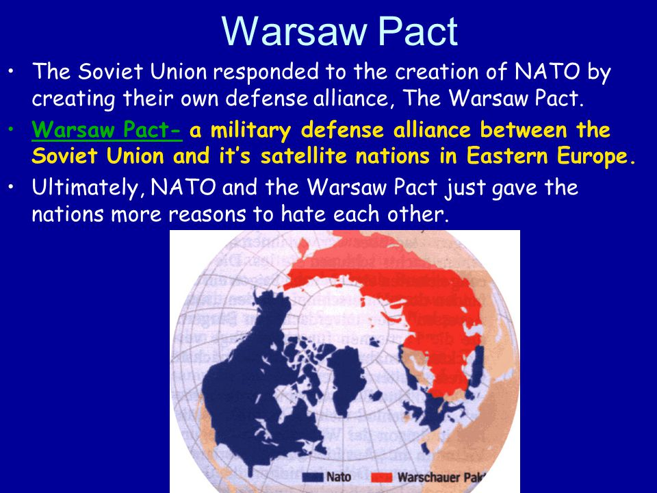 Warsaw Pact The Soviet Union responded to the creation of NATO by creating their own defense alliance, The Warsaw Pact. Warsaw Pact- a military defens