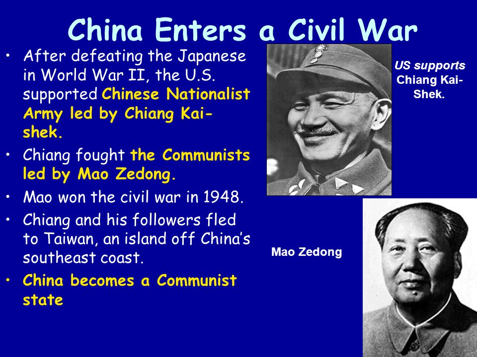 China Enters a Civil War After defeating the Japanese in World War II, the U.S. supported Chinese Nationalist Army led by Chiang Kai- shek. Chiang fou